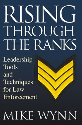 Rising Through the Ranks: Leadership Tools and Techniques for Law Enforcement 9781427797902