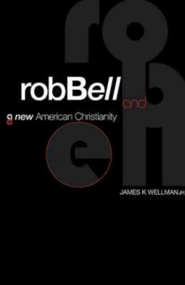 Rob Bell and a New American Christianity 9781426748448