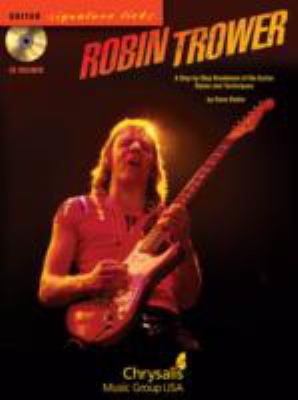 Robin Trower: A Step-By-Step Breakdown of His Guitar Styles and Techniques 9781423416340