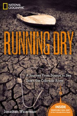 Running Dry: A Journey from Source to Sea Down the Colorado River 9781426205057