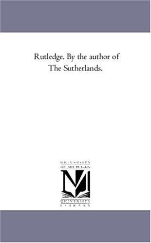"""Rutledge. by the Author of """"The Sutherlands."""""""