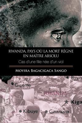 Rwanda, Pays Ou La Mort Regne En Maitre Absolu: Cas D'Une Fille Nee D'Un Viol 9781426947377