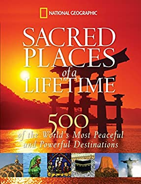 Sacred Places of a Lifetime: 500 of the World's Most Peaceful and Powerful Destinations 9781426203367
