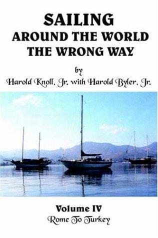 Sailing Around the World the Wrong Way: Volume IV: Rome to Turkey 9781420844788