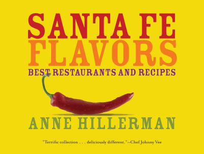 Santa Fe Flavors: Best Restaurants and Recipes 9781423603184