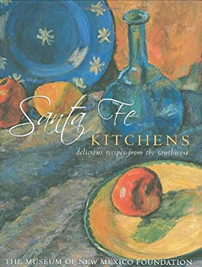 Santa Fe Kitchens: Delicious Recipes from the Southwest 9781423600183