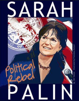 sarah palin political rebel by nel yomtov francesca d ottavi richard