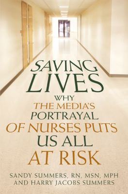 Saving Lives: Why the Media's Portrayal of Nurses Puts Us All at Risk 9781427798459