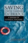 Saving Those Damned Catholics 9781425723460