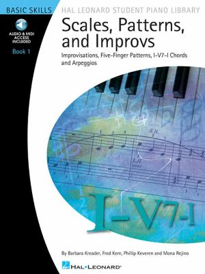 Scales, Patterns and Improvs, Book 1: Improvisations, Five-Finger Patterns, I-V7-I Chords and Arpeggios: Basic Skills [With CD (Audio)]