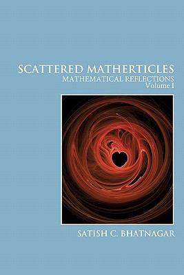 Scattered Matherticles: Mathematical Reflections Volume I 9781425172473