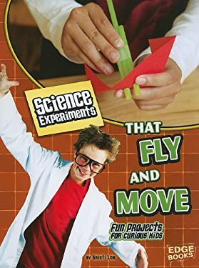 Science Experiments That Fly and Move: Fun Projects for Curious Kids 9781429662529