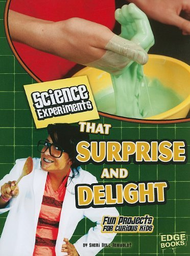 Science Experiments That Surprise and Delight: Fun Projects for Curious Kids 9781429662536