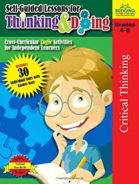 Self-Guided Lessons for Thinking and Doing: Cross-Curricular Logic Activities for Independent Learners 9781429114783