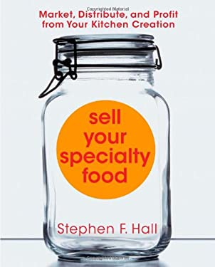 Sell Your Specialty Food: Market, Distribute, and Profit from Your Kitchen Creation 9781427798268