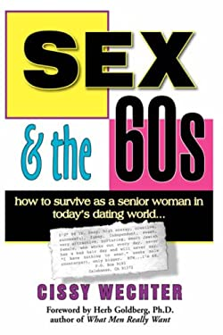 Sex & the 60s: How to Survive as a Senior Woman in Today's Dating World 9781425972837
