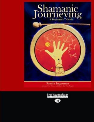 Shamanic Journeying: A Beginner's Guide (Easyread Large Edition)