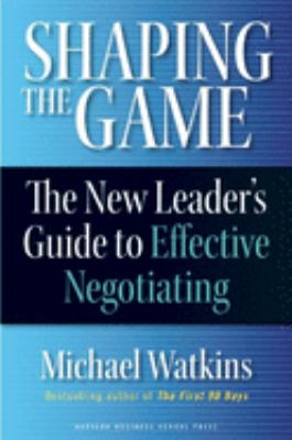 Shaping the Game: The New Leader's Guide to Effective Negotiating 9781422102527