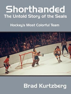 Shorthanded: The Untold Story of the Seals: Hockey's Most Colorful Team 9781425910280