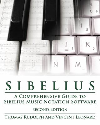 Sibelius: A Comprehensive Guide to Sibelius Music Notation Software 9781423488477