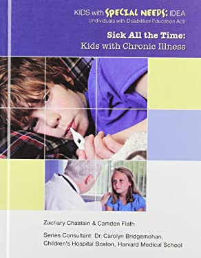 Sick All the Time: Kids with Chronic Illness 9781422217191
