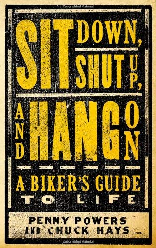 Sit Down, Shut Up, and Hang on: A Biker's Guide to Life 9781423607069