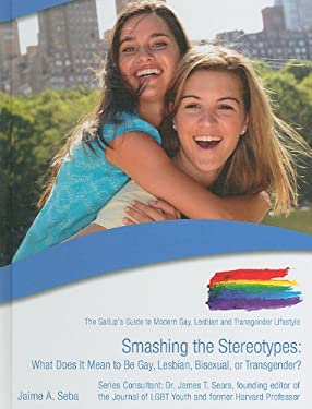 Smashing the Stereotypes: What Does It Mean to Be Gay, Lesbian, Bisexual, or Transgender? 9781422217559