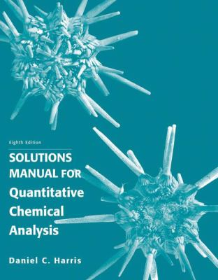 Quantitative Chemical Analysis, Solutions Manual - 8th Edition