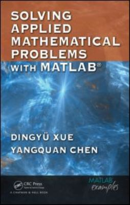 Solving Applied Mathematical Problems with MATLAB [With CD] 9781420082500