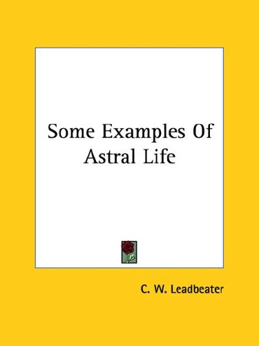 Some Examples of Astral Life 9781425349998