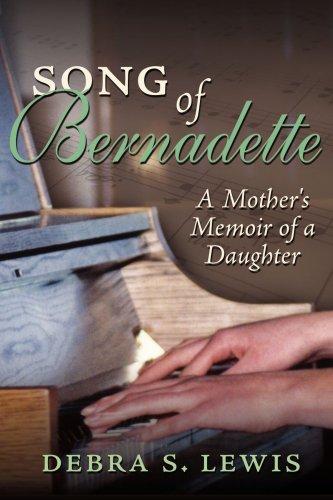Song of Bernadette: A Mother's Memoir of a Daughter 9781425995089