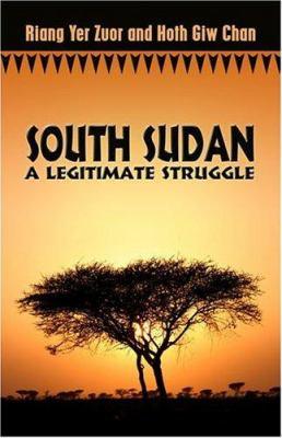 South Sudan: A Legitimate Struggle 9781424117901