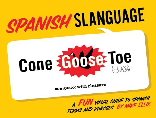 Spanish Slanguage: A Fun Visual Guide to Spanish Terms and Phrases 9781423607496