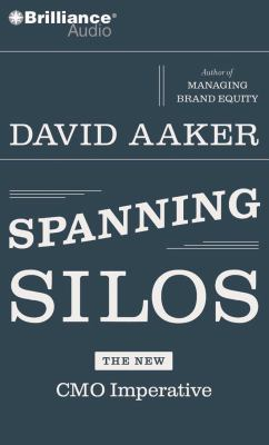 Spanning Silos: The New CMO Imperative 9781423375883