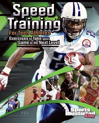 Speed Training for Teen Athletes: Exercises to Take Your Game to the Next Level 9781429676786