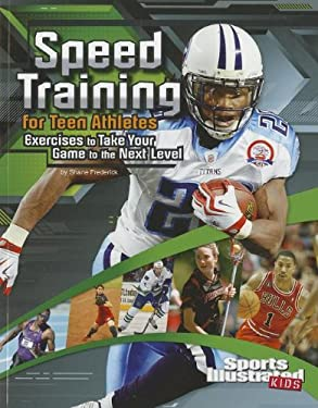 Speed Training for Teen Athletes: Exercises to Take Your Game to the Next Level 9781429679992