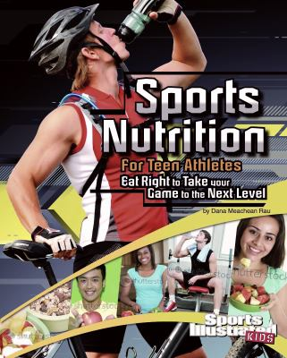 Sports Nutrition for Teen Athletes: Eat Right to Take Your Game to the Next Level 9781429676816