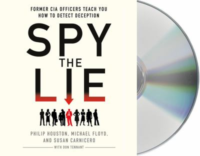 Spy the Lie: Former CIA Officers Teach You How to Detect Deception 9781427221759
