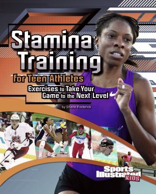 Stamina Training for Teen Athletes: Exercises to Take Your Game to the Next Level 9781429680011