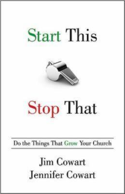 Start This, Stop That: Do the Things That Grow Your Church 9781426752360