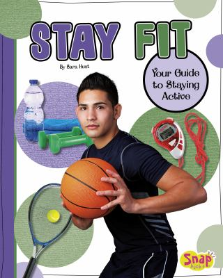 Stay Fit: Your Guide to Staying Active: Your Guide to Staying Active 9781429672931