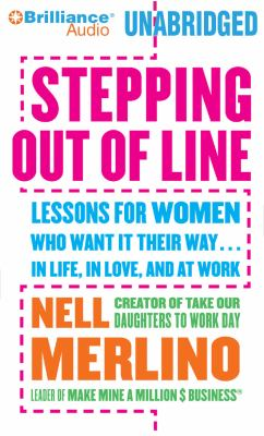 Stepping Out of Line: Lessons for Women Who Want It Their Way...in Life, in Love, and at Work 9781423391685