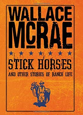 Stick Horses and Other Stories of Ranch Life 9781423605911