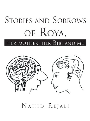 Stories and Sorrows of Roya,: Her Mother, Her Bibi and Me 9781426941894