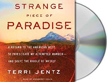 Strange Piece of Paradise: A Return to the American West to Investigate My Attempted Murder--And Solve the Riddle of Myself 9781427200006