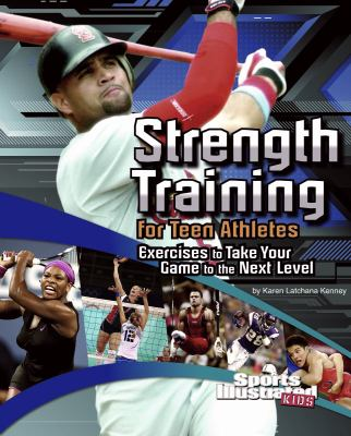 Strength Training for Teen Athletes: Exercises to Take Your Game to the Next Level 9781429676809