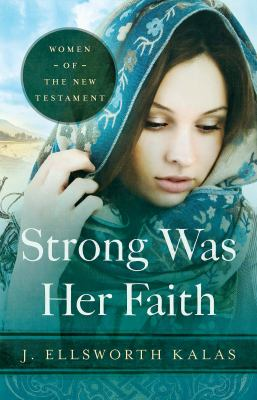 Strong Was Her Faith: Women of the New Testament 9781426744655