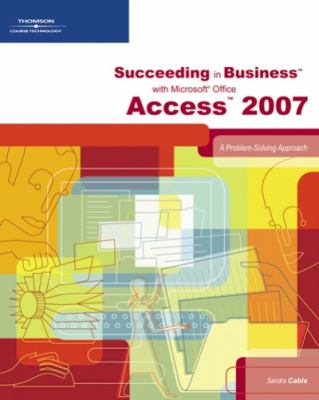 Succeeding in Business with Microsoft Office Access 2007: A Problem-Solving Approach 9781423906063