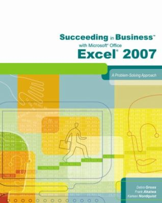 Succeeding in Business with Microsoft Office Excel 2007: A Problem-Solving Approach 9781423906056