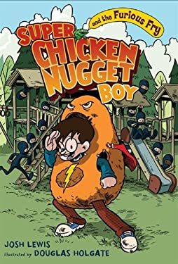 Super Chicken Nugget Boy and the Furious Fry 9781423114918